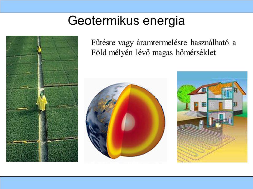 Geotermikus energia Fűtésre vagy áramtermelésre használható a Föld mélyén lévő magas hőmérséklet
