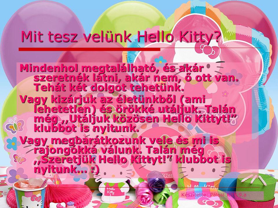 Mit tesz velünk Hello Kitty. Mindenhol megtalálható, és akár szeretnék látni, akár nem, ő ott van.