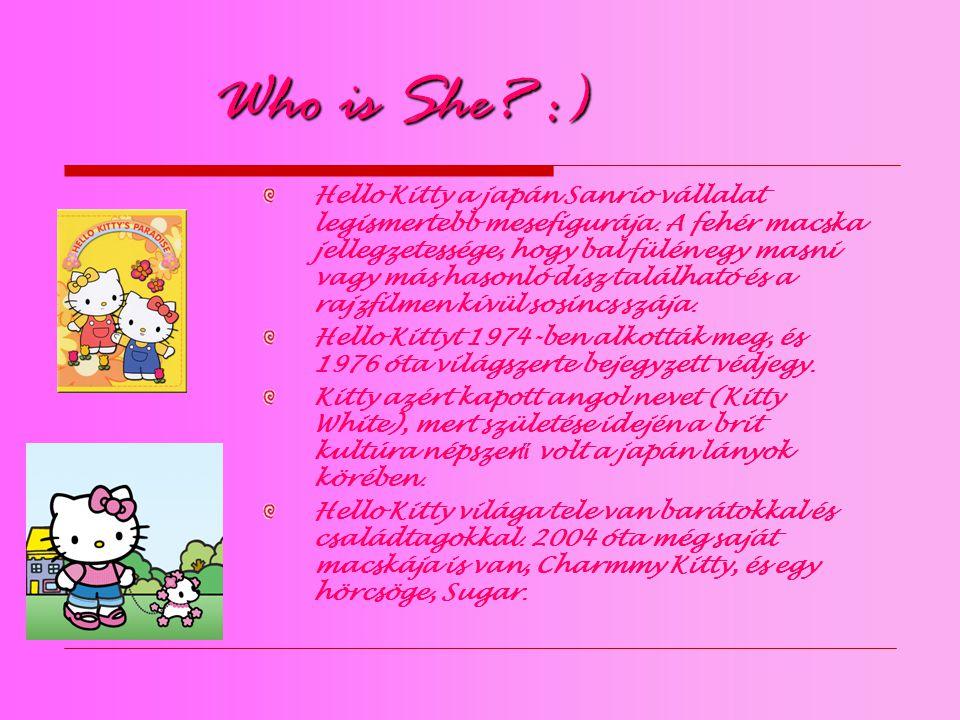 Who is She. :) Hello Kitty a japán Sanrio vállalat legismertebb mesefigurája.