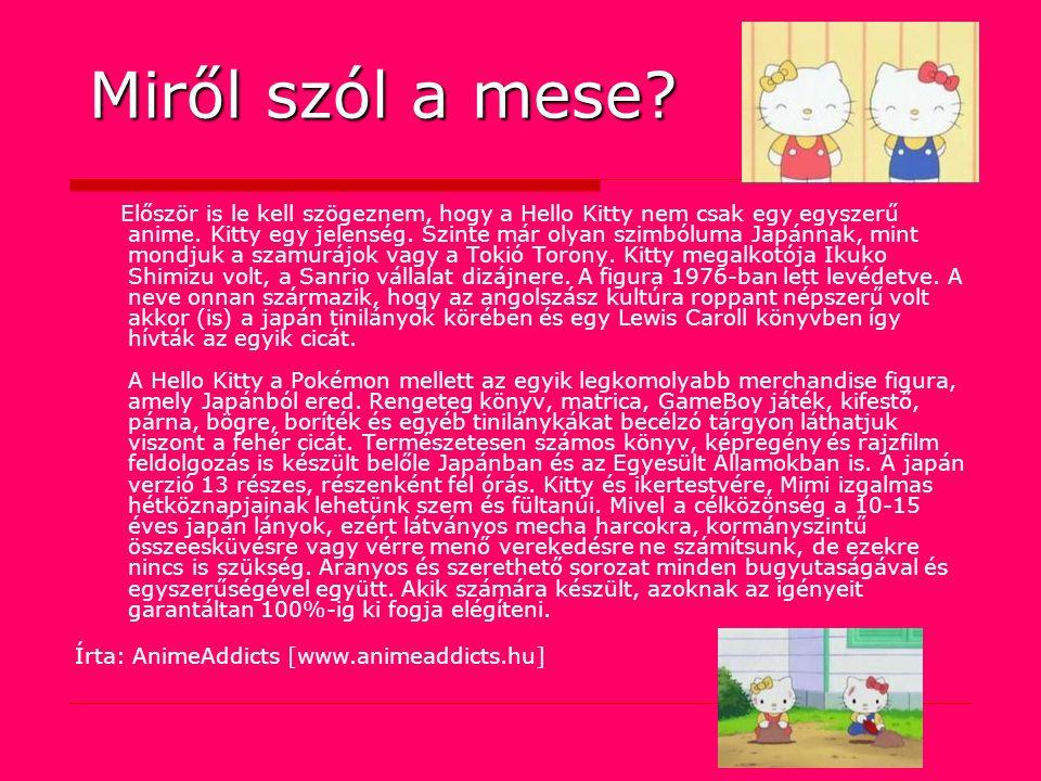 Miről szól a mese. Először is le kell szögeznem, hogy a Hello Kitty nem csak egy egyszerű anime.
