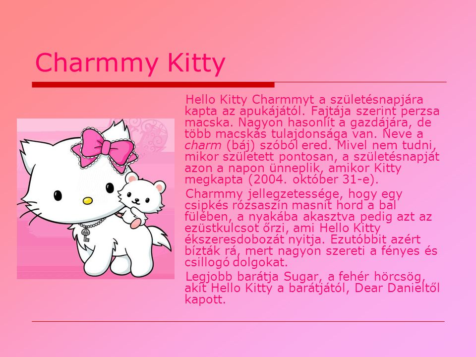 Charmmy Kitty Hello Kitty Charmmyt a születésnapjára kapta az apukájától.