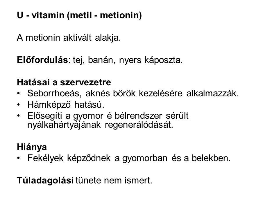 U - vitamin (metil - metionin) A metionin aktivált alakja. Előfordulás: tej, banán, nyers káposzta. Hatásai a szervezetre Seborrhoeás, aknés bőrök kez