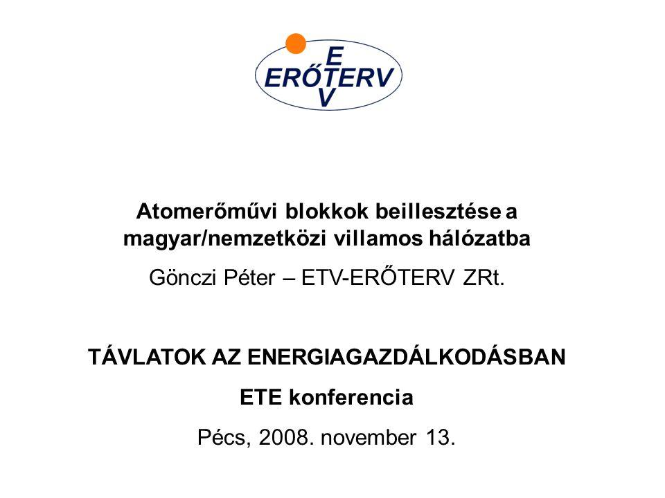 Atomerőművi blokkok beillesztése a magyar/nemzetközi villamos hálózatba Gönczi Péter – ETV-ERŐTERV ZRt. TÁVLATOK AZ ENERGIAGAZDÁLKODÁSBAN ETE konferen