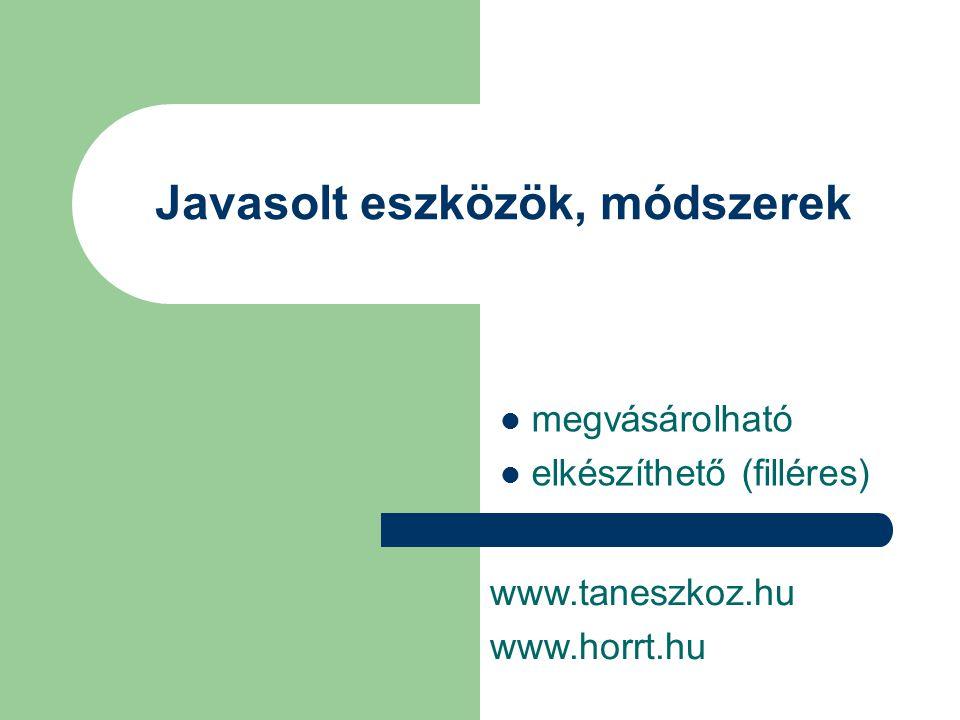 Javasolt eszközök, módszerek megvásárolható elkészíthető (filléres) www.taneszkoz.hu www.horrt.hu