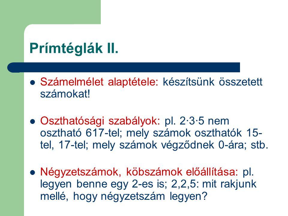 Prímtéglák II. Számelmélet alaptétele: készítsünk összetett számokat! Oszthatósági szabályok: pl. 2·3·5 nem osztható 617-tel; mely számok oszthatók 15