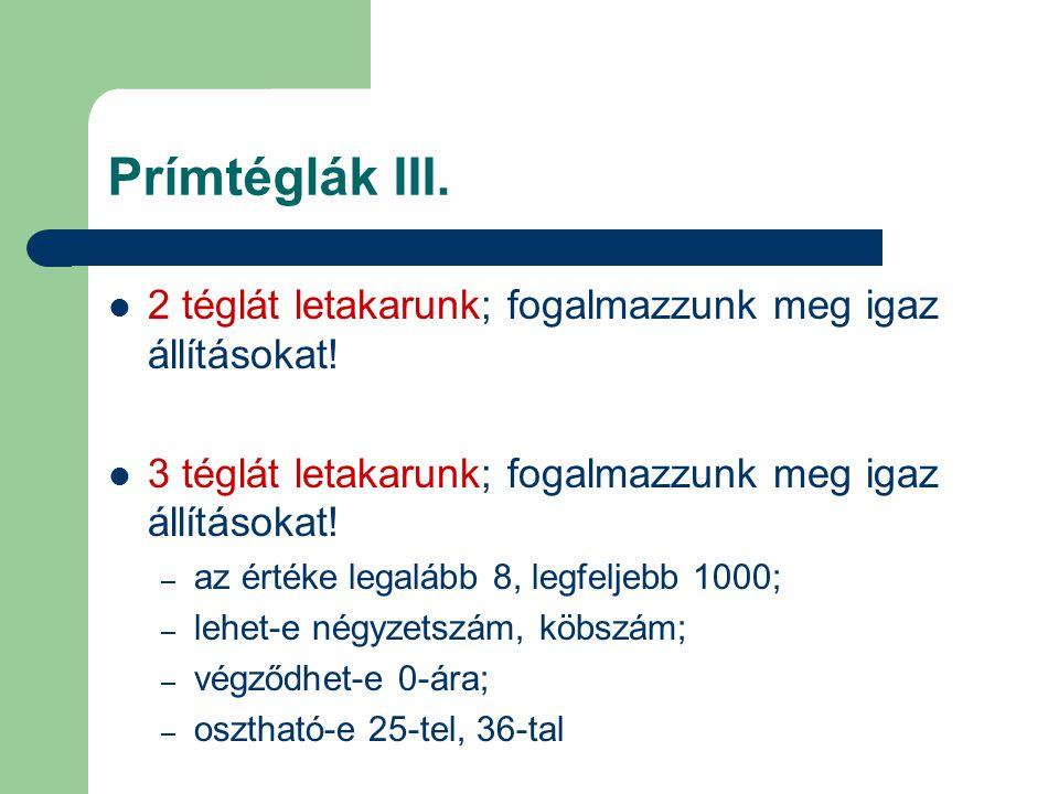 Prímtéglák III. 2 téglát letakarunk; fogalmazzunk meg igaz állításokat! 3 téglát letakarunk; fogalmazzunk meg igaz állításokat! – az értéke legalább 8