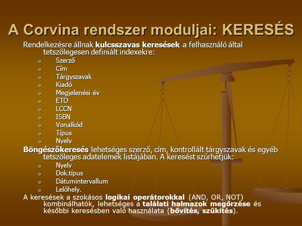 A Corvina rendszer moduljai: KERESÉS Rendelkezésre állnak kulcsszavas keresések a felhasználó által tetszőlegesen definiált indexekre: o Szerző o Cím