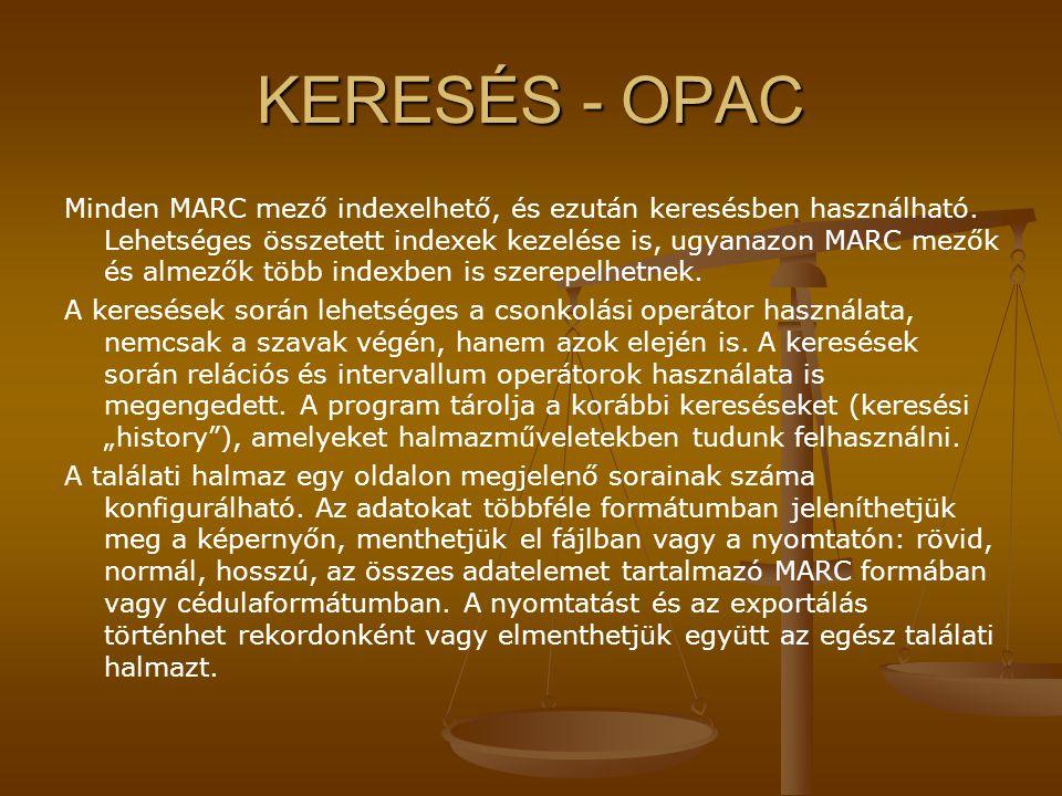 KERESÉS - OPAC Minden MARC mező indexelhető, és ezután keresésben használható. Lehetséges összetett indexek kezelése is, ugyanazon MARC mezők és almez