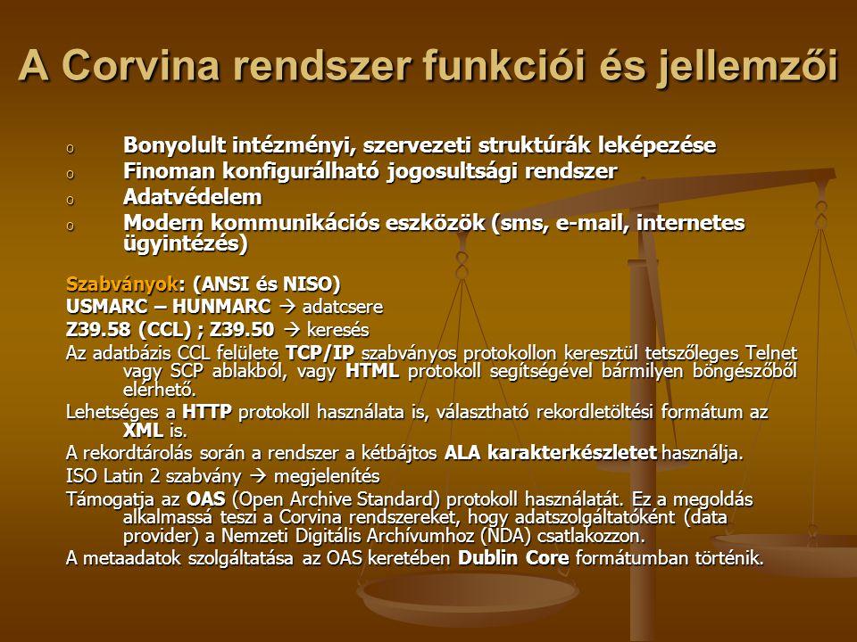 A Corvina rendszer jellemzői: MOKKA- kompatibilitás Kommunikációs nyitottság  ODR /VOCAL alapja  MOKKA Adatszolgáltatási kötelezettségek megkönnyítése.