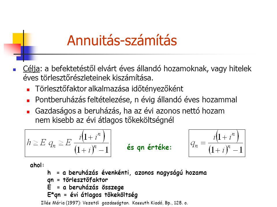 Illés Mária (1997): Vezetői gazdaságtan. Kossuth Kiadó, Bp., 128. o. Annuitás-számítás Célja: a befektetéstől elvárt éves állandó hozamoknak, vagy hit