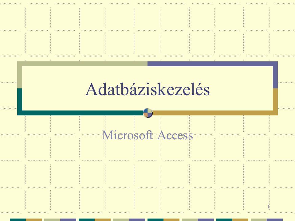 1 Adatbáziskezelés Microsoft Access