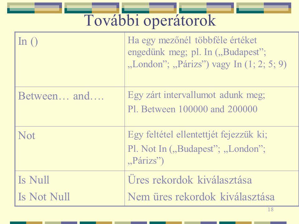 18 További operátorok In () Ha egy mezőnél többféle értéket engedünk meg; pl.