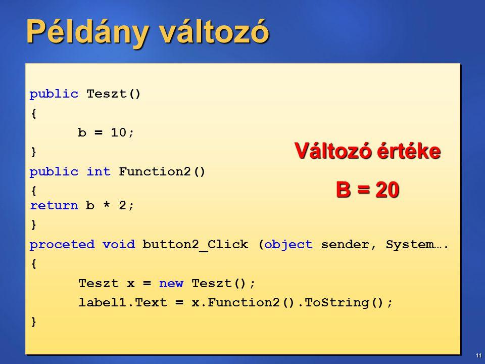 11 Példány változó public Teszt() { b = 10; } public int Function2() { return b * 2; } proceted void button2_Click (object sender, System….
