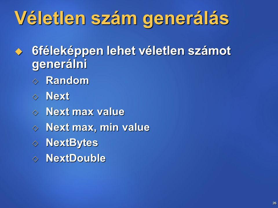 26 Véletlen szám generálás  6féleképpen lehet véletlen számot generálni  Random  Next  Next max value  Next max, min value  NextBytes  NextDouble
