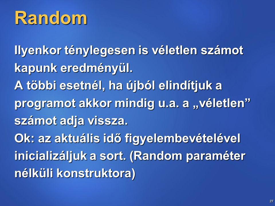 27 Random Ilyenkor ténylegesen is véletlen számot kapunk eredményül.