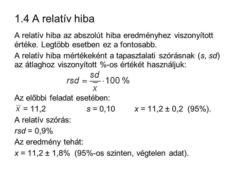 1.4 A relatív hiba A relatív hiba az abszolút hiba eredményhez viszonyított értéke. Legtöbb esetben ez a fontosabb. A relatív hiba mértékeként a tapas