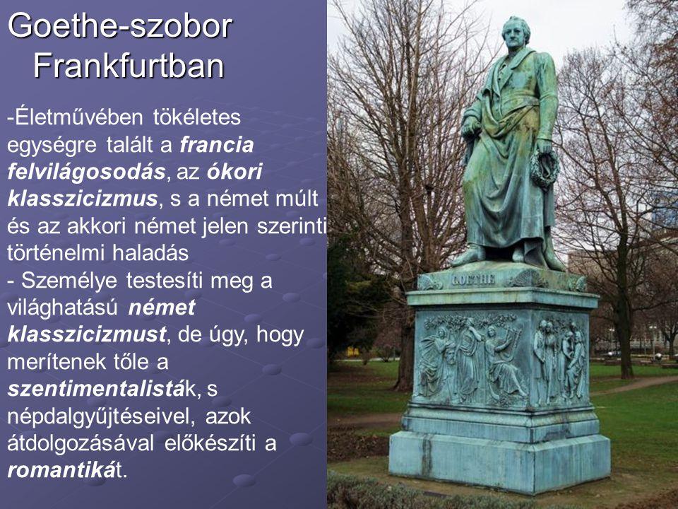 Goethe-szobor Frankfurtban -Életművében tökéletes egységre talált a francia felvilágosodás, az ókori klasszicizmus, s a német múlt és az akkori német