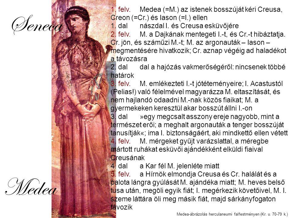 Seneca 1. felv. Medea (=M.) az istenek bosszúját kéri Creusa, Creon (=Cr.) és Iason (=I.) ellen 1.