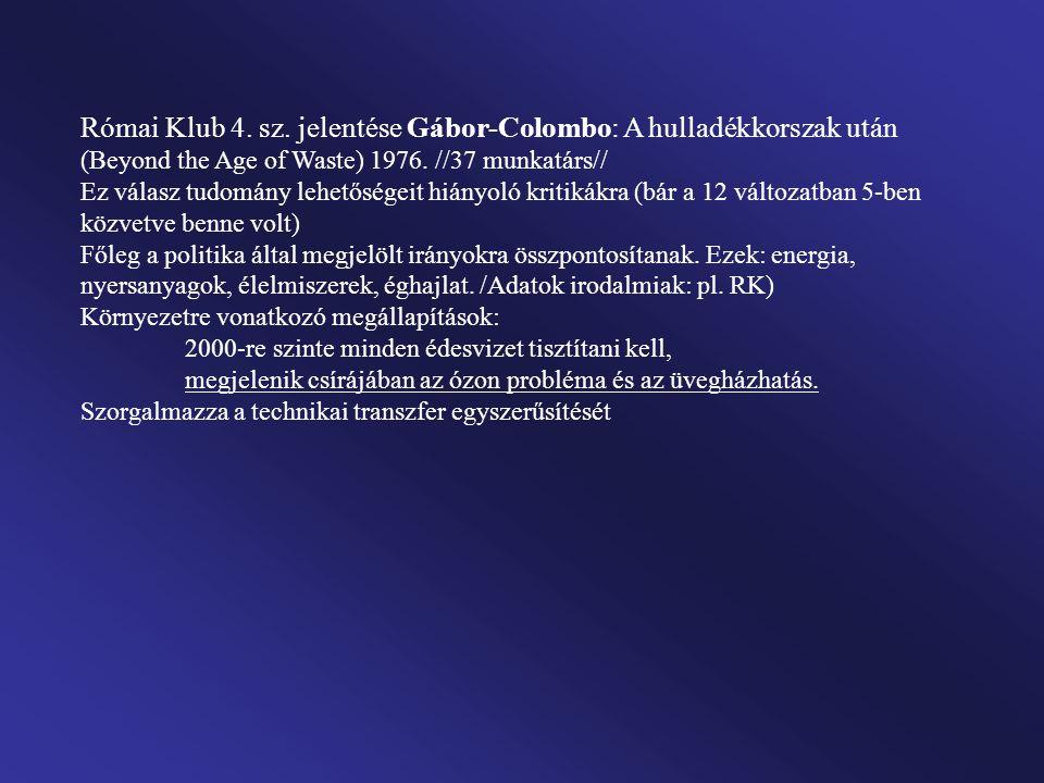 Római Klub 4. sz. jelentése Gábor-Colombo: A hulladékkorszak után (Beyond the Age of Waste) 1976. //37 munkatárs// Ez válasz tudomány lehetőségeit hiá