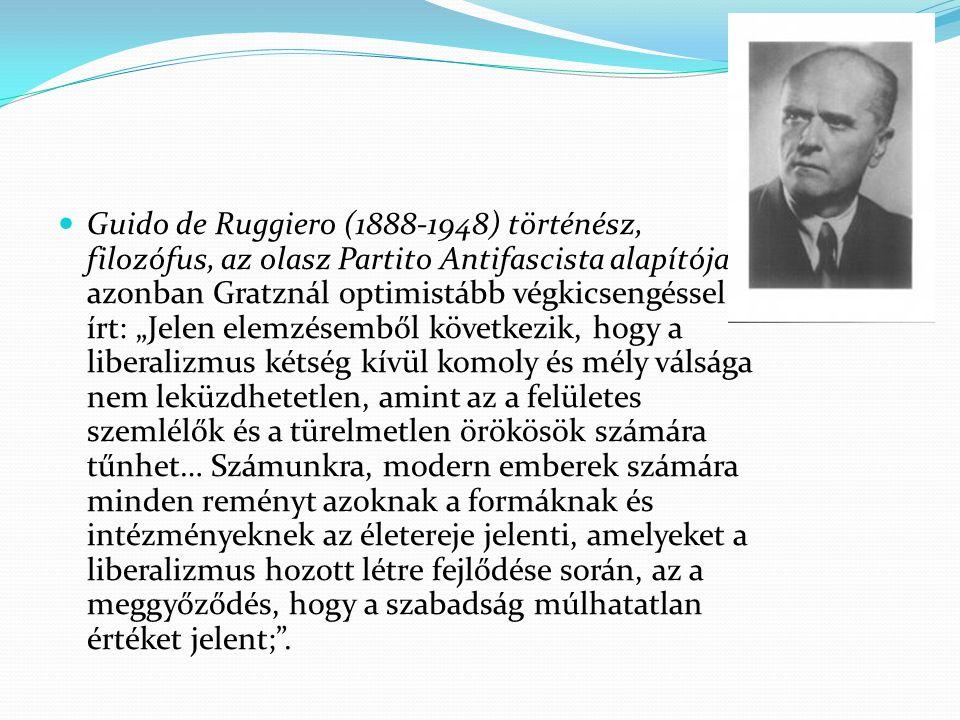 """Guido de Ruggiero (1888-1948) történész, filozófus, az olasz Partito Antifascista alapítója azonban Gratznál optimistább végkicsengéssel írt: """"Jelen e"""