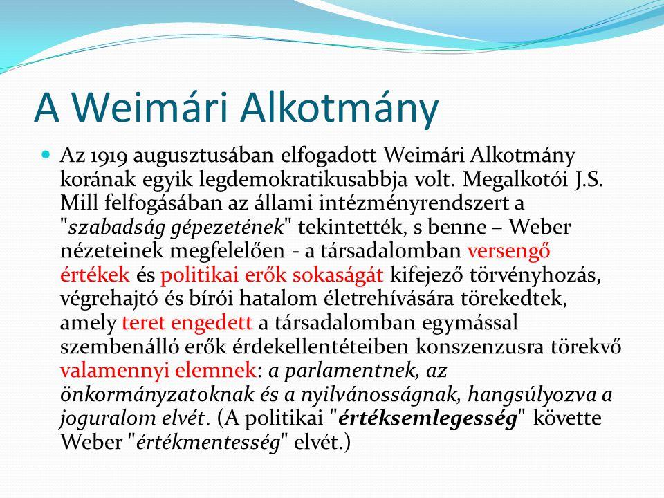 A Weimári Alkotmány Az 1919 augusztusában elfogadott Weimári Alkotmány korának egyik legdemokratikusabbja volt. Megalkotói J.S. Mill felfogásában az á
