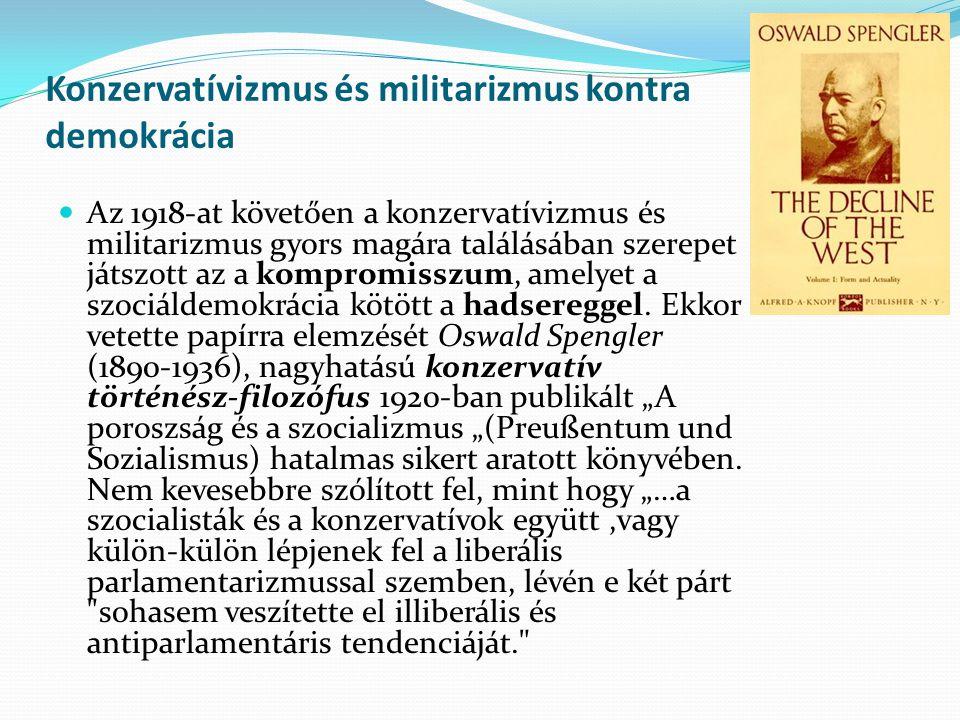 Konzervatívizmus és militarizmus kontra demokrácia Az 1918-at követően a konzervatívizmus és militarizmus gyors magára találásában szerepet játszott a