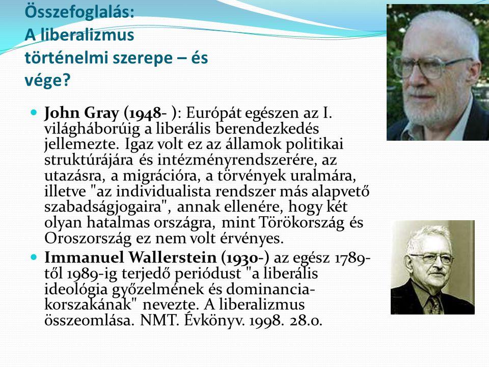Összefoglalás: A liberalizmus történelmi szerepe – és vége? John Gray (1948- ): Európát egészen az I. világháborúig a liberális berendezkedés jellemez