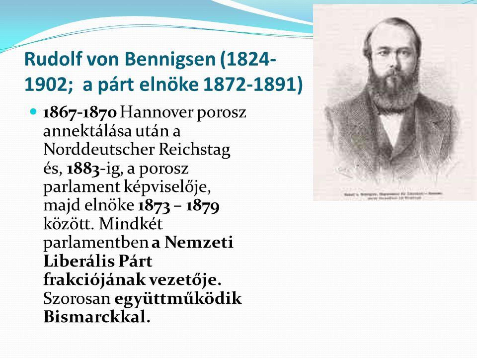 Rudolf von Bennigsen (1824- 1902; a párt elnöke 1872-1891) 1867-1870 Hannover porosz annektálása után a Norddeutscher Reichstag és, 1883-ig, a porosz
