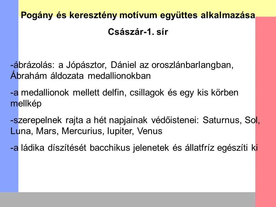 Pogány és keresztény motívum együttes alkalmazása Császár-1. sír -ábrázolás: a Jópásztor, Dániel az oroszlánbarlangban, Ábrahám áldozata medallionokba