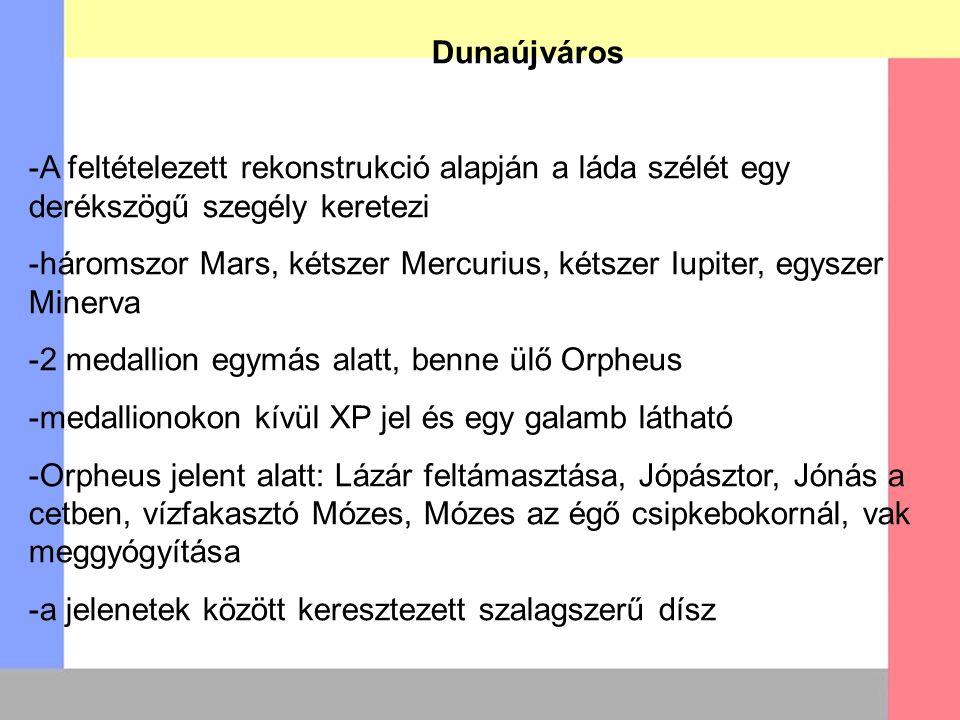 Dunaújváros -A feltételezett rekonstrukció alapján a láda szélét egy derékszögű szegély keretezi -háromszor Mars, kétszer Mercurius, kétszer Iupiter,