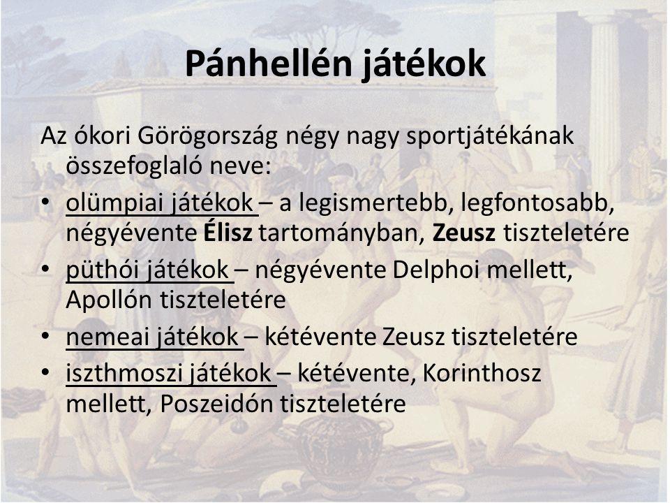 Pánhellén játékok Az ókori Görögország négy nagy sportjátékának összefoglaló neve: olümpiai játékok – a legismertebb, legfontosabb, négyévente Élisz t