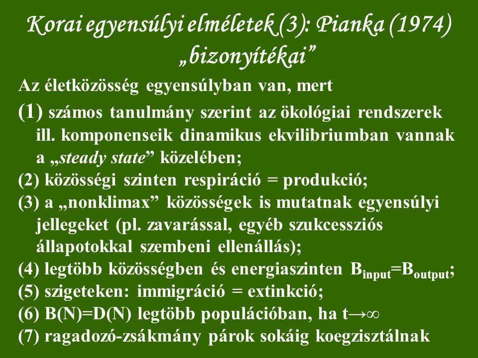 """Korai egyensúlyi elméletek (3): Pianka (1974) """"bizonyítékai"""" Az életközösség egyensúlyban van, mert (1) számos tanulmány szerint az ökológiai rendszer"""