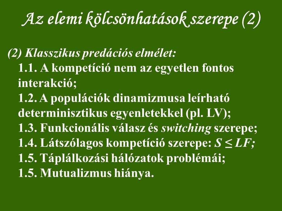 Az elemi kölcsönhatások szerepe (2) (2) Klasszikus predációs elmélet: 1.1. A kompetíció nem az egyetlen fontos interakció; 1.2. A populációk dinamizmu