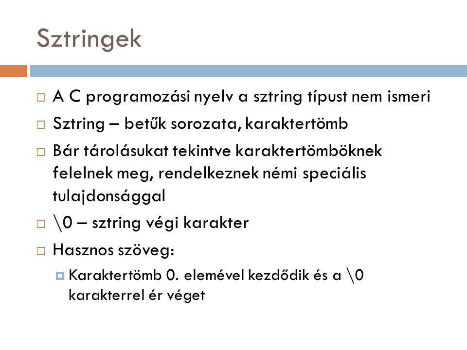 Sztringek  A C programozási nyelv a sztring típust nem ismeri  Sztring – betűk sorozata, karaktertömb  Bár tárolásukat tekintve karaktertömböknek f