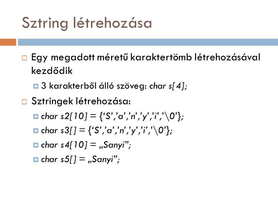 Sztring létrehozása  Egy megadott méretű karaktertömb létrehozásával kezdődik  3 karakterből álló szöveg: char s[4];  Sztringek létrehozása:  char