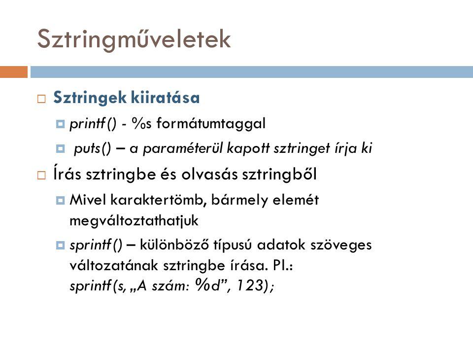Sztringműveletek  Sztringek kiiratása  printf() - %s formátumtaggal  puts() – a paraméterül kapott sztringet írja ki  Írás sztringbe és olvasás sz