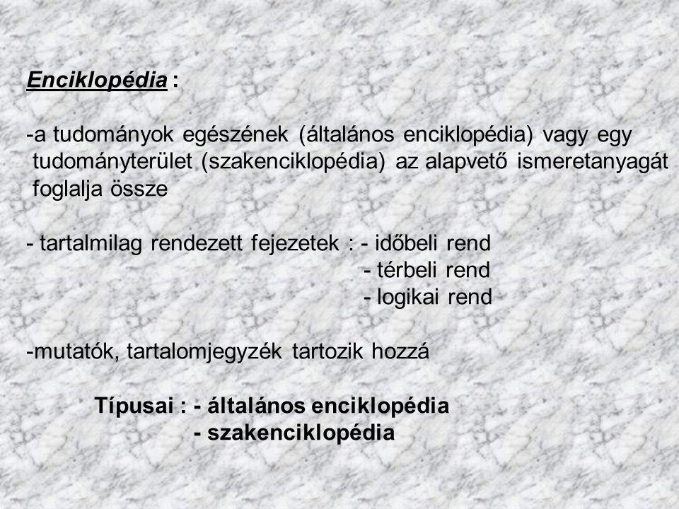Enciklopédia : -a tudományok egészének (általános enciklopédia) vagy egy tudományterület (szakenciklopédia) az alapvető ismeretanyagát foglalja össze