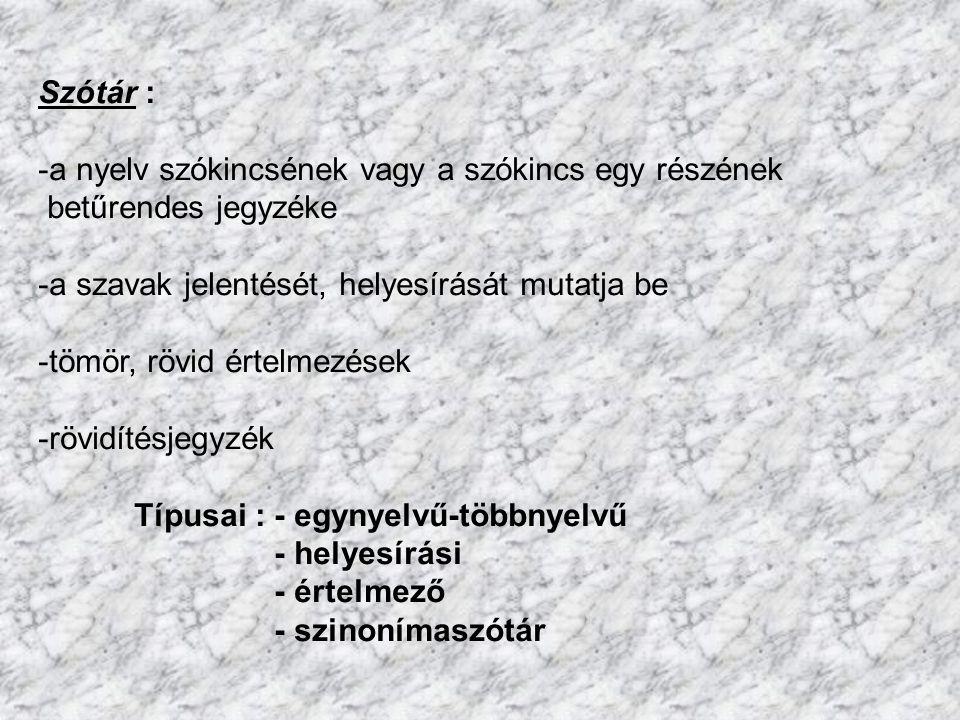 Szótár : -a nyelv szókincsének vagy a szókincs egy részének betűrendes jegyzéke -a szavak jelentését, helyesírását mutatja be -tömör, rövid értelmezés