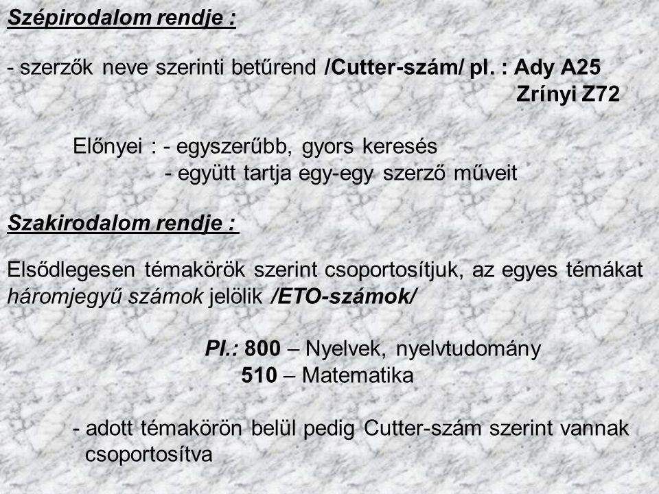 - szerzők neve szerinti betűrend /Cutter-szám/ pl. : Ady A25 Zrínyi Z72 Előnyei : - egyszerűbb, gyors keresés - együtt tartja egy-egy szerző műveit El