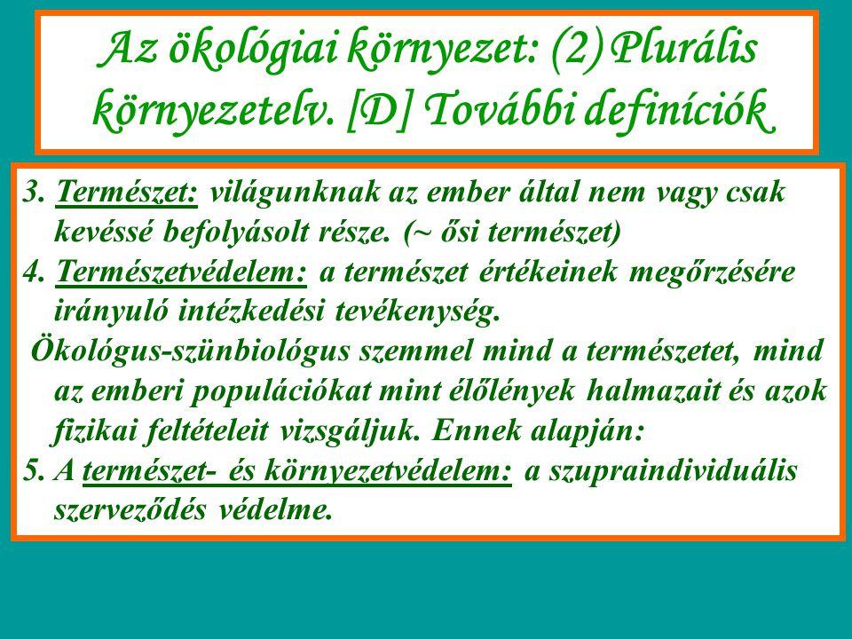 Az ökológiai környezet: (2) Plurális környezetelv. [D] További definíciók 3. Természet: világunknak az ember által nem vagy csak kevéssé befolyásolt r