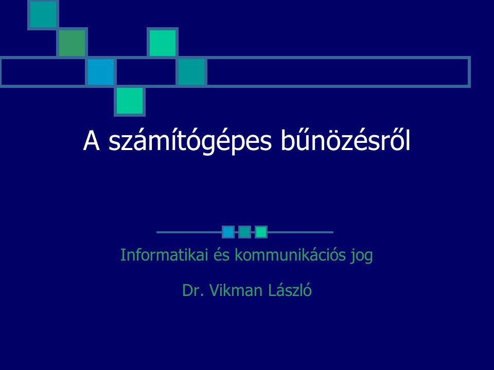 A számítógépes bűnözésről Informatikai és kommunikációs jog Dr. Vikman László