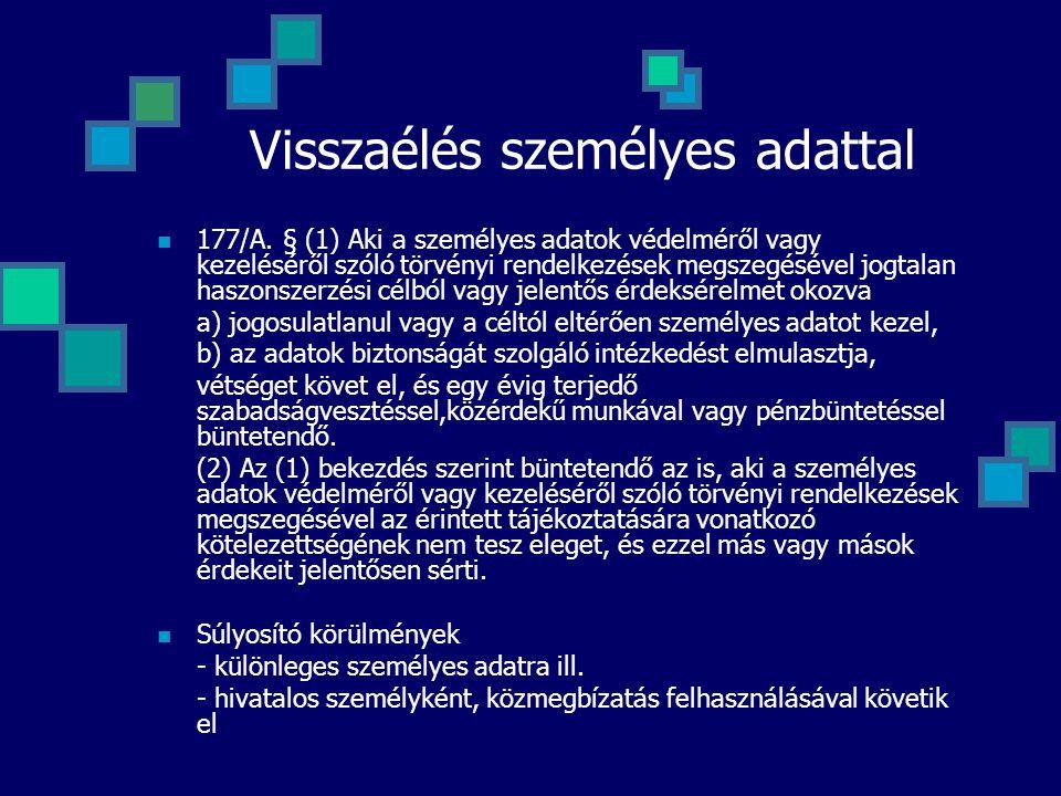 Visszaélés személyes adattal 177/A. § (1) Aki a személyes adatok védelméről vagy kezeléséről szóló törvényi rendelkezések megszegésével jogtalan haszo