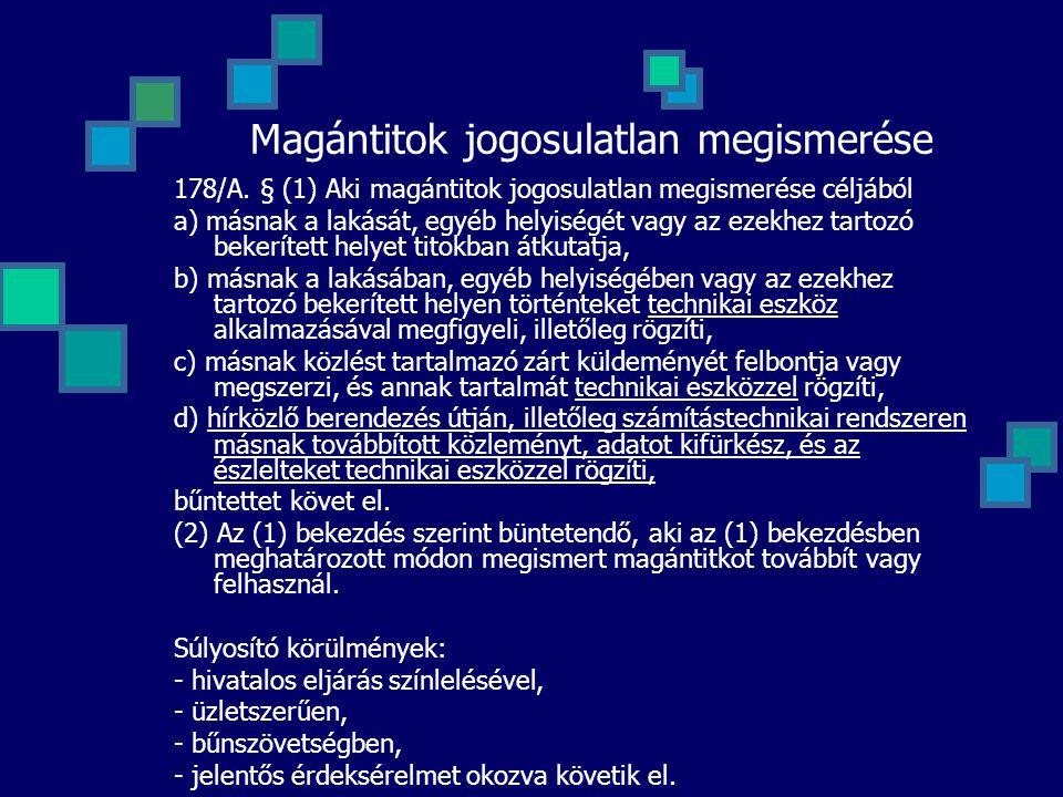 Magántitok jogosulatlan megismerése 178/A. § (1) Aki magántitok jogosulatlan megismerése céljából a) másnak a lakását, egyéb helyiségét vagy az ezekhe