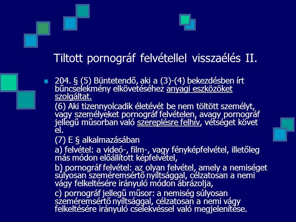 Tiltott pornográf felvétellel visszaélés II. 204. § (5) Büntetendő, aki a (3)-(4) bekezdésben írt bűncselekmény elkövetéséhez anyagi eszközöket szolgá