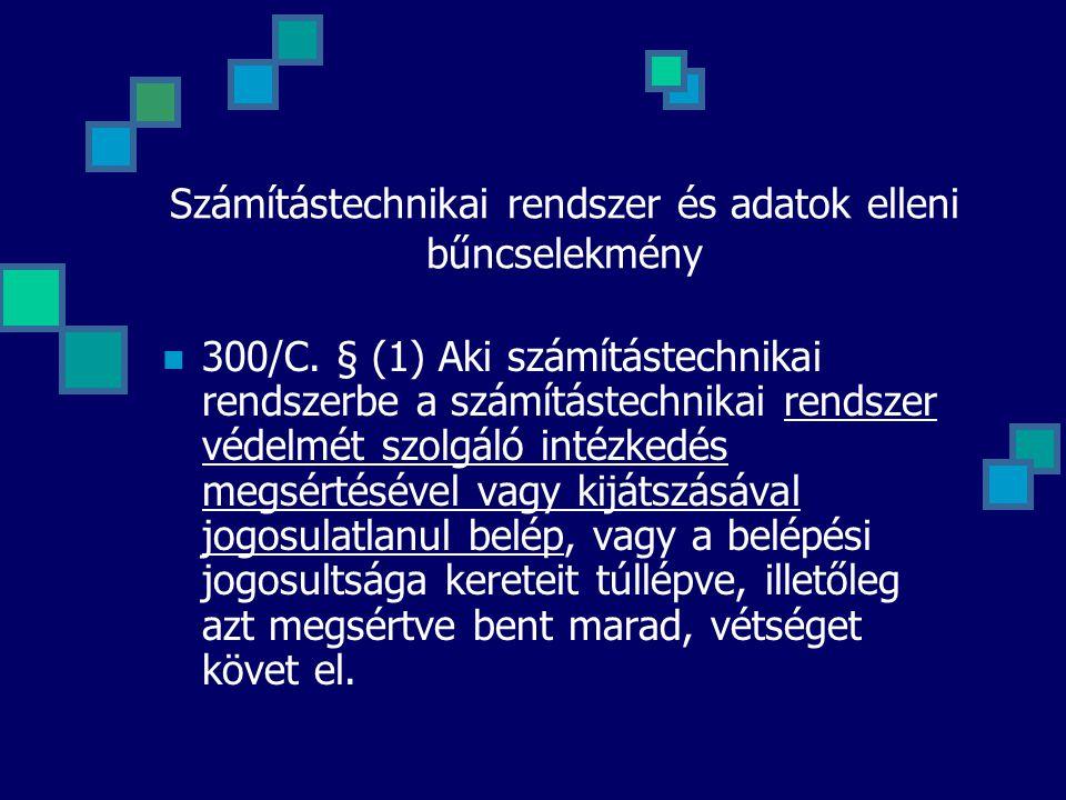 Számítástechnikai rendszer és adatok elleni bűncselekmény 300/C. § (1) Aki számítástechnikai rendszerbe a számítástechnikai rendszer védelmét szolgáló