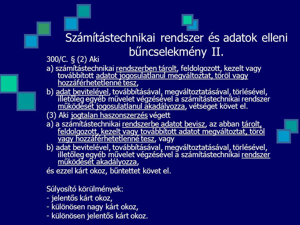 Számítástechnikai rendszer és adatok elleni bűncselekmény II. 300/C. § (2) Aki a) számítástechnikai rendszerben tárolt, feldolgozott, kezelt vagy tová