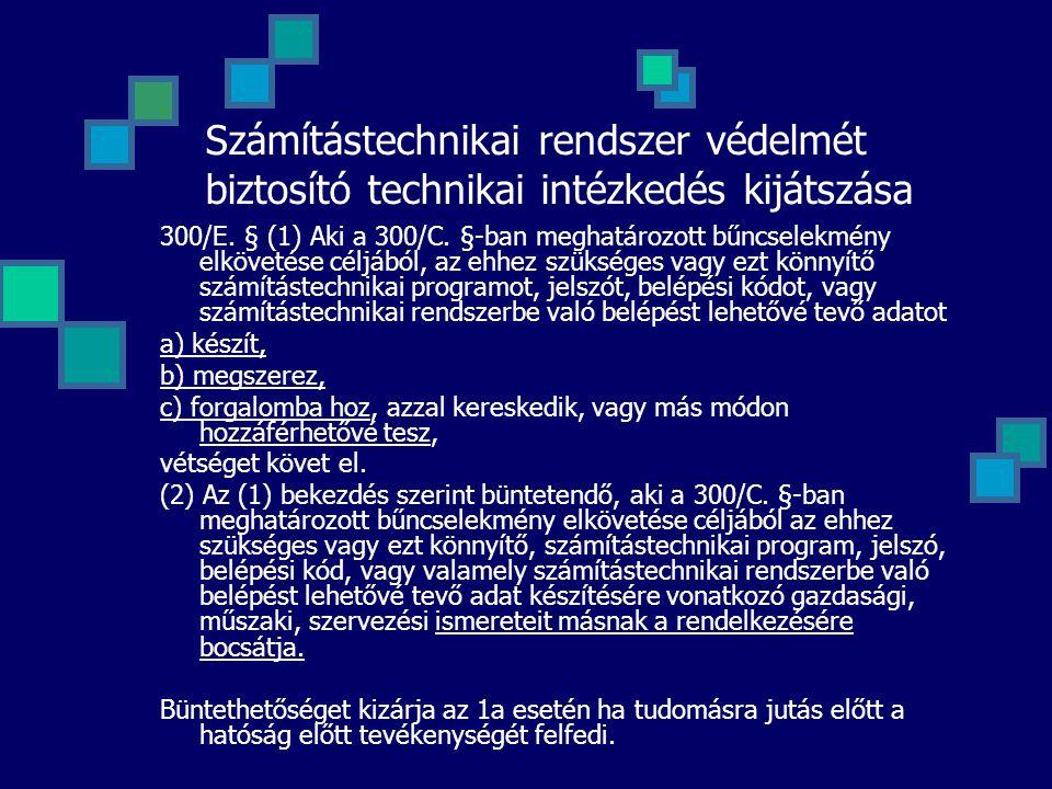 Számítástechnikai rendszer védelmét biztosító technikai intézkedés kijátszása 300/E. § (1) Aki a 300/C. §-ban meghatározott bűncselekmény elkövetése c