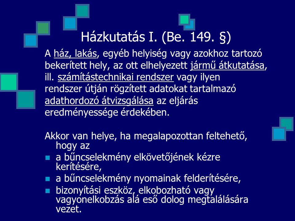 Házkutatás I. (Be. 149. §) A ház, lakás, egyéb helyiség vagy azokhoz tartozó bekerített hely, az ott elhelyezett jármű átkutatása, ill. számítástechni