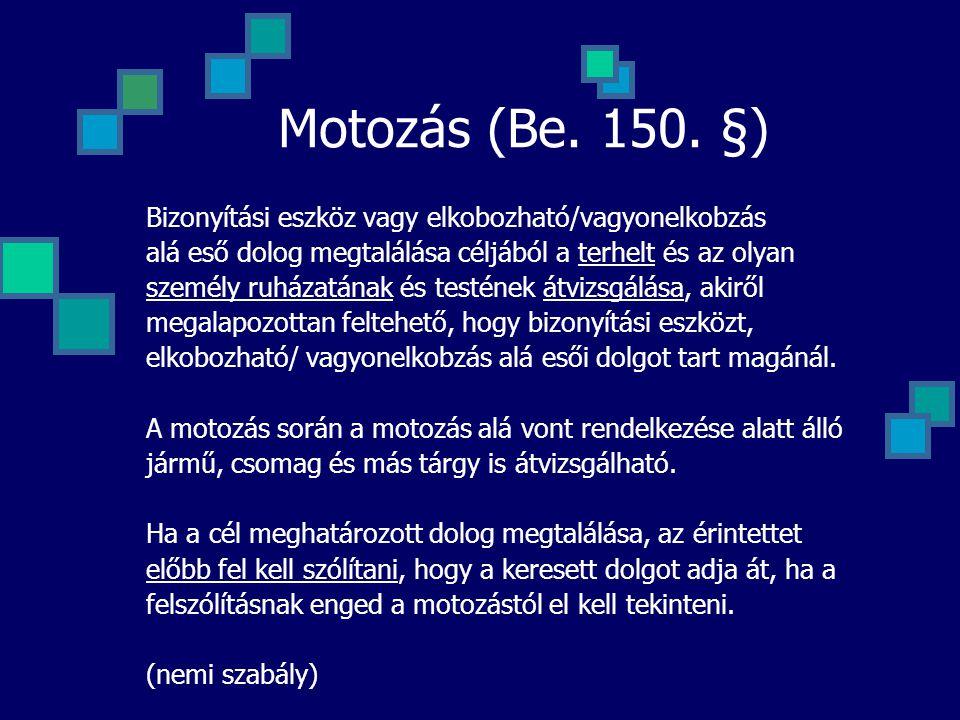 Motozás (Be. 150. §) Bizonyítási eszköz vagy elkobozható/vagyonelkobzás alá eső dolog megtalálása céljából a terhelt és az olyan személy ruházatának é