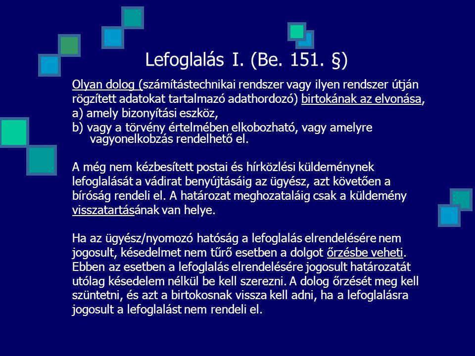 Lefoglalás I. (Be. 151. §) Olyan dolog (számítástechnikai rendszer vagy ilyen rendszer útján rögzített adatokat tartalmazó adathordozó) birtokának az